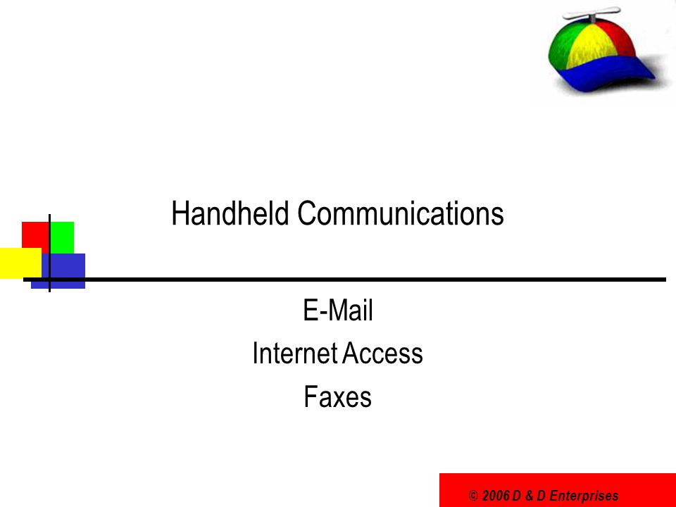 © 2006 D & D Enterprises Handheld Communications E-Mail Internet Access Faxes