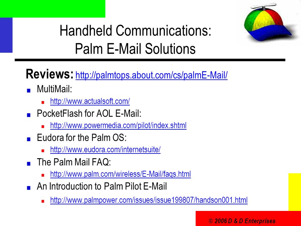 © 2006 D & D Enterprises Handheld Communications: Palm E-Mail Solutions Reviews: http://palmtops.about.com/cs/palmE-Mail/http://palmtops.about.com/cs/