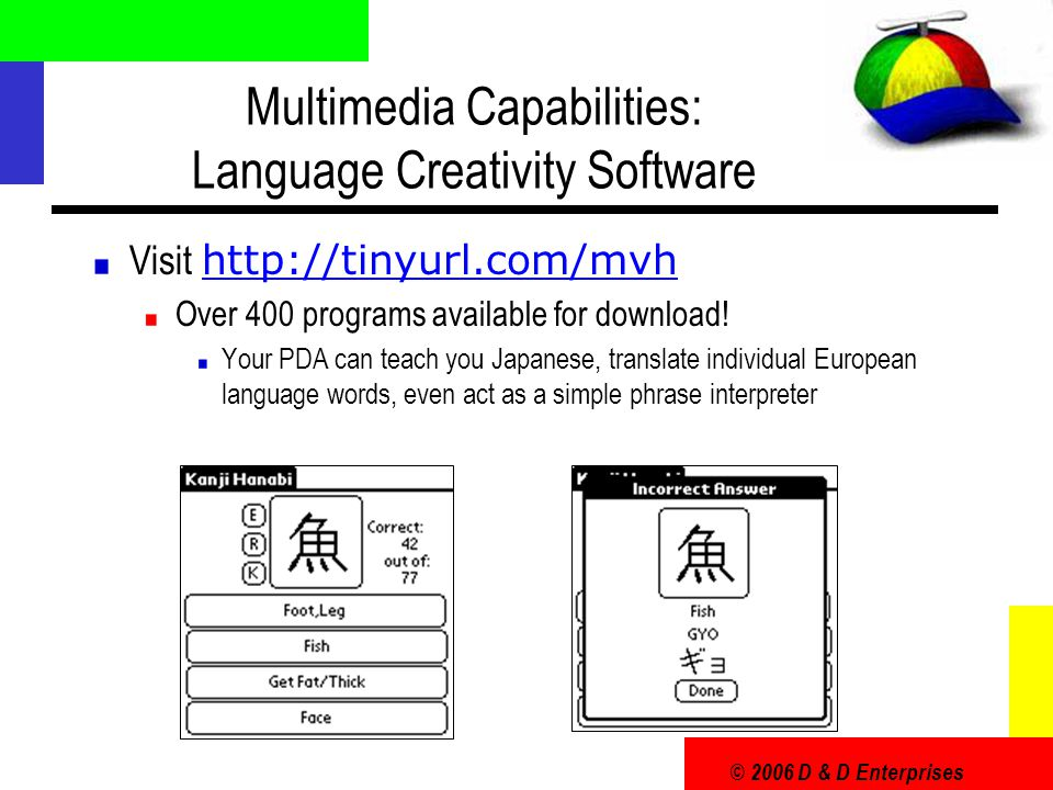 © 2006 D & D Enterprises Multimedia Capabilities: Language Creativity Software Visit http://tinyurl.com/mvh http://tinyurl.com/mvh Over 400 programs a