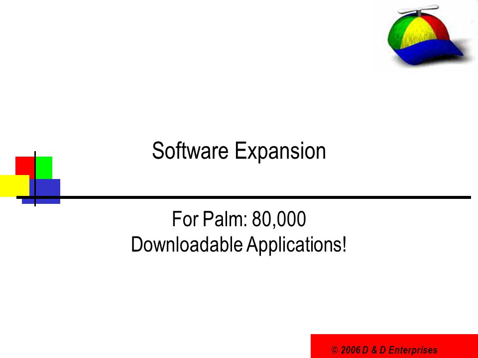 © 2006 D & D Enterprises Software Expansion For Palm: 80,000 Downloadable Applications!