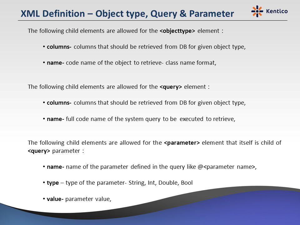 XML Definition – Object type, Query & Parameter The following child elements are allowed for the element : columns- columns that should be retrieved f