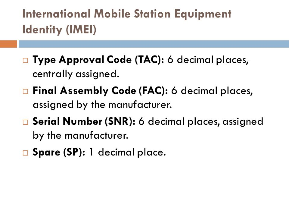 International Mobile Station Equipment Identity (IMEI)  Type Approval Code (TAC): 6 decimal places, centrally assigned.