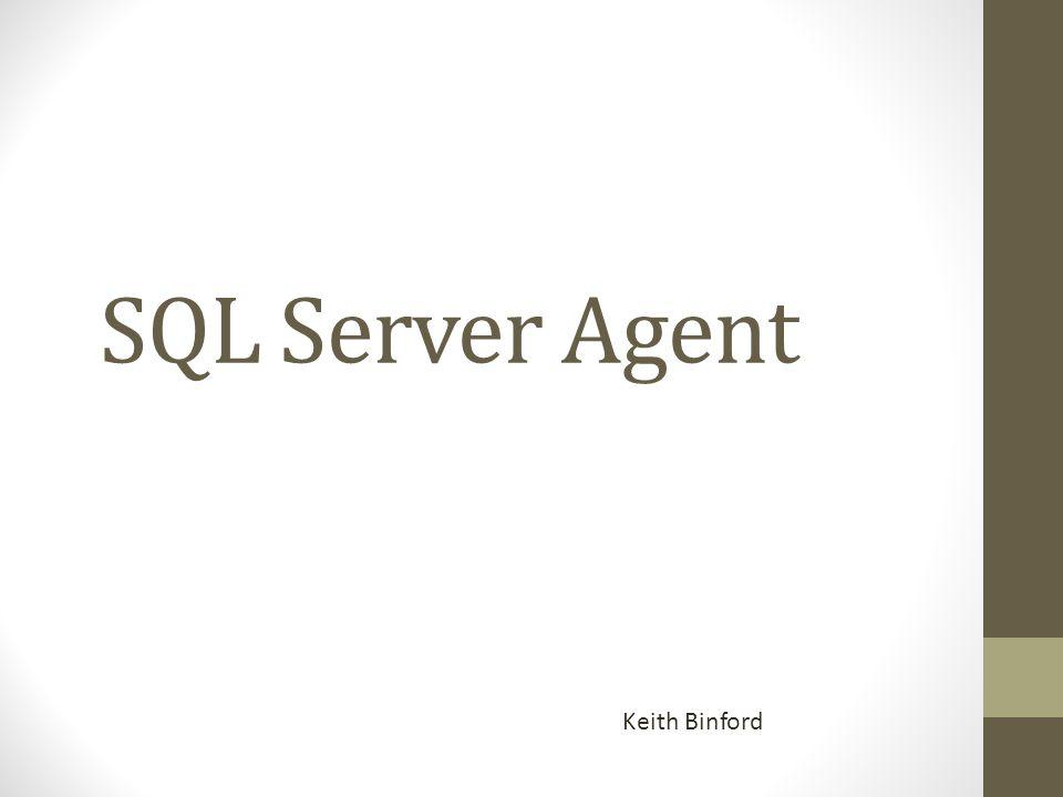 SQL Server Agent Keith Binford