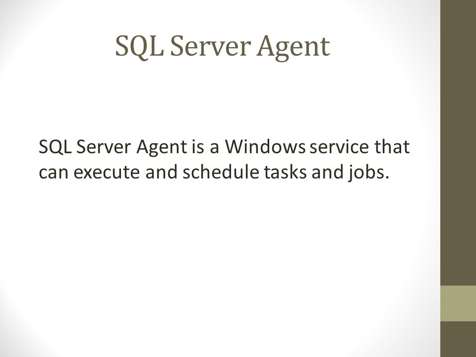 SQL Server Agent SQL Server Agent is a Windows service that can execute and schedule tasks and jobs.