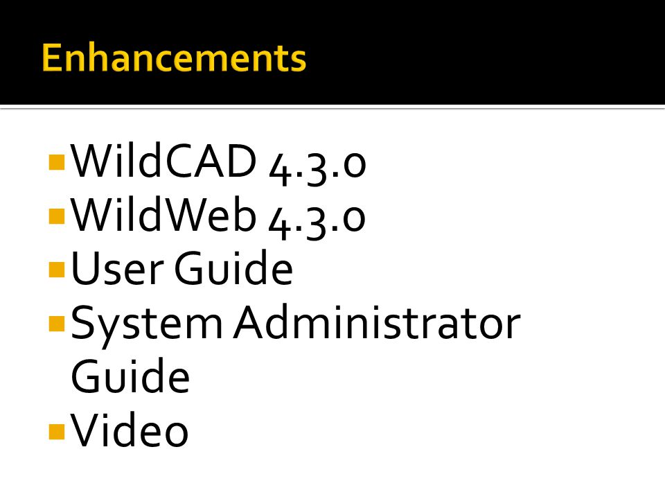  WildCAD 4.3.0  WildWeb 4.3.0  User Guide  System Administrator Guide  Video