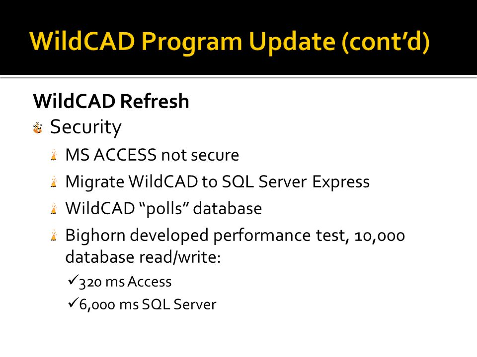 "WildCAD Refresh Security MS ACCESS not secure Migrate WildCAD to SQL Server Express WildCAD ""polls"" database Bighorn developed performance test, 10,00"