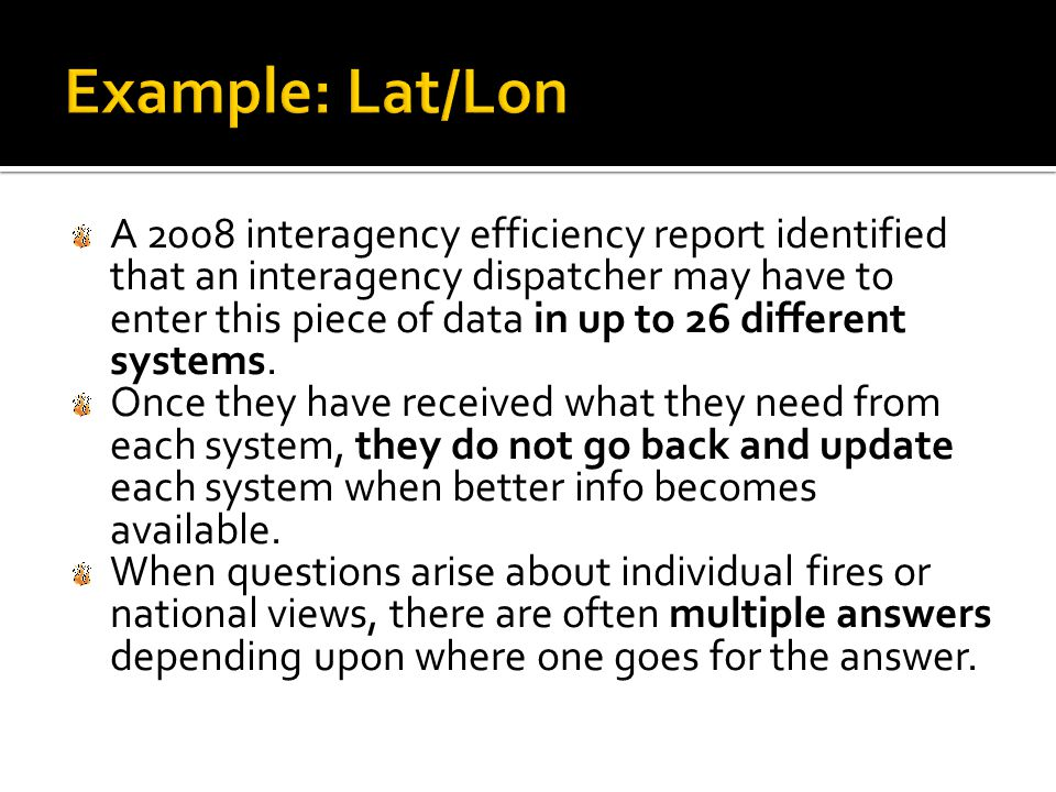 A 2008 interagency efficiency report identified that an interagency dispatcher may have to enter this piece of data in up to 26 different systems. Onc