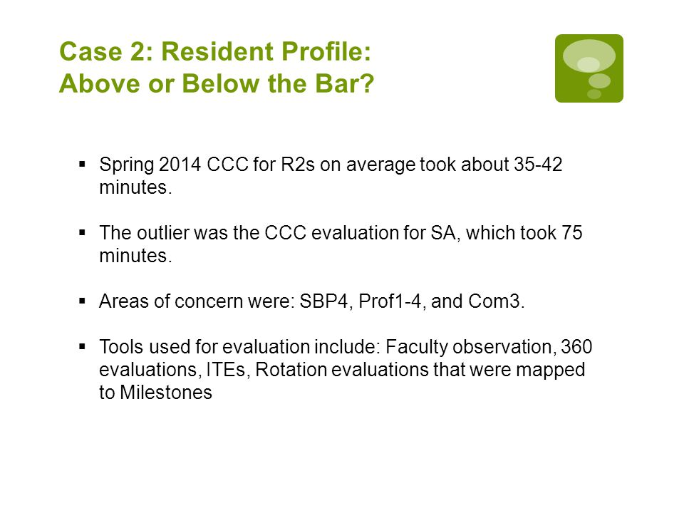 Case 2: Resident Profile: Above or Below the Bar?  Spring 2014 CCC for R2s on average took about 35-42 minutes.  The outlier was the CCC evaluation