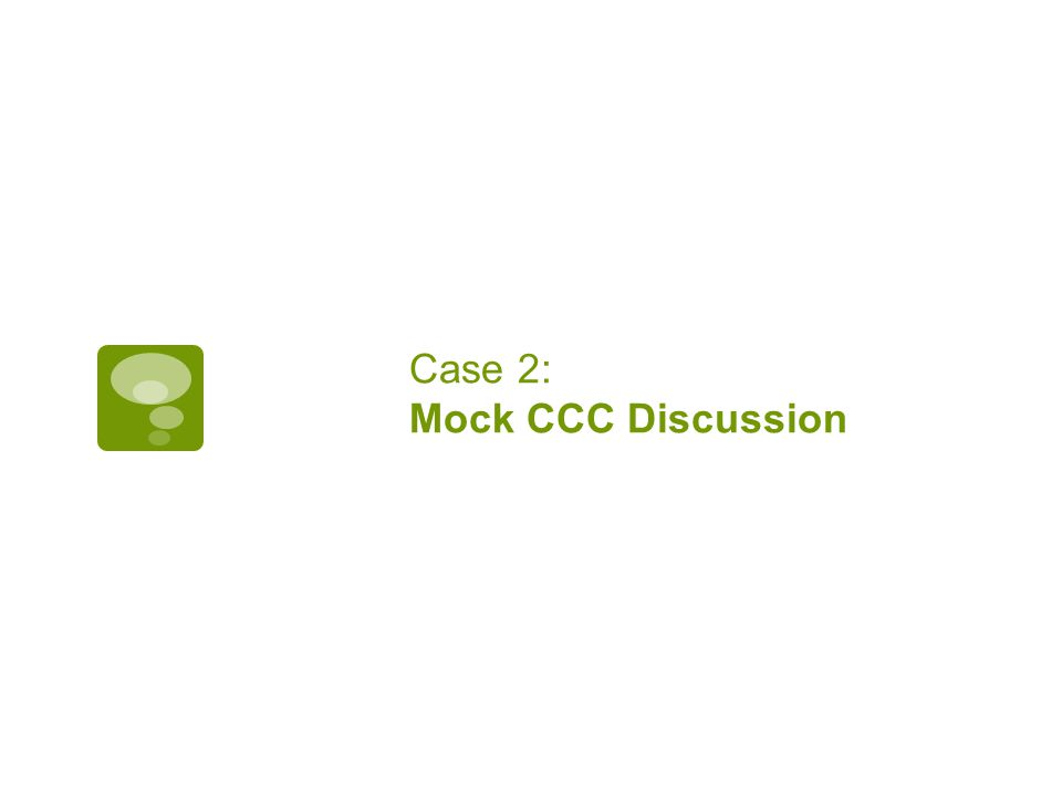 Case 2: Mock CCC Discussion