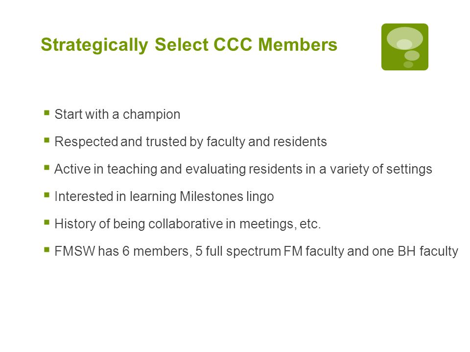 Strategically Select CCC Members  Start with a champion  Respected and trusted by faculty and residents  Active in teaching and evaluating resident
