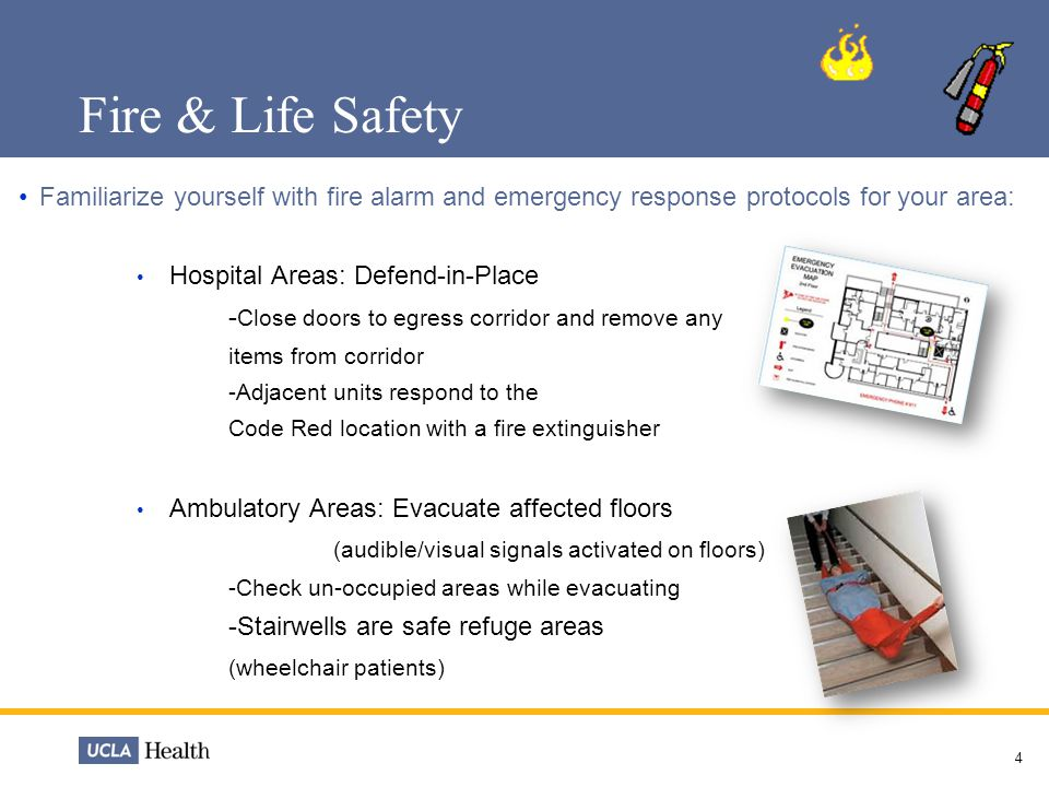Fire & Life Safety In the event of a building evacuation always remember to… Only use STAIRS in an evacuation (never an elevator) Keep building entrance clear at all times Evacuate to assembly area (e.g.