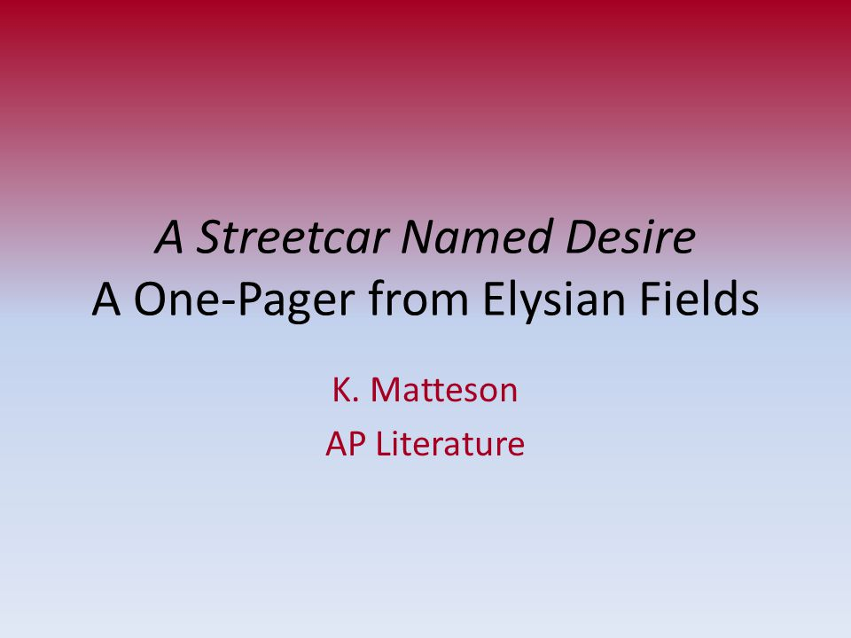 A Streetcar Named Desire A One-Pager from Elysian Fields K. Matteson AP Literature