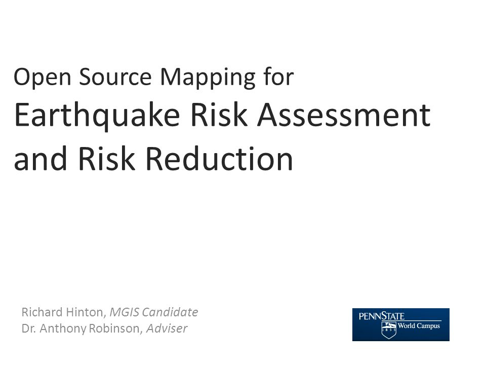 Open Source Mapping for Earthquake Risk Assessment and Risk Reduction Richard Hinton, MGIS Candidate Dr.