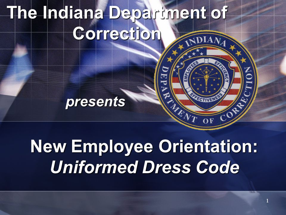 1 The Indiana Department of Correction presents New Employee Orientation: Uniformed Dress Code
