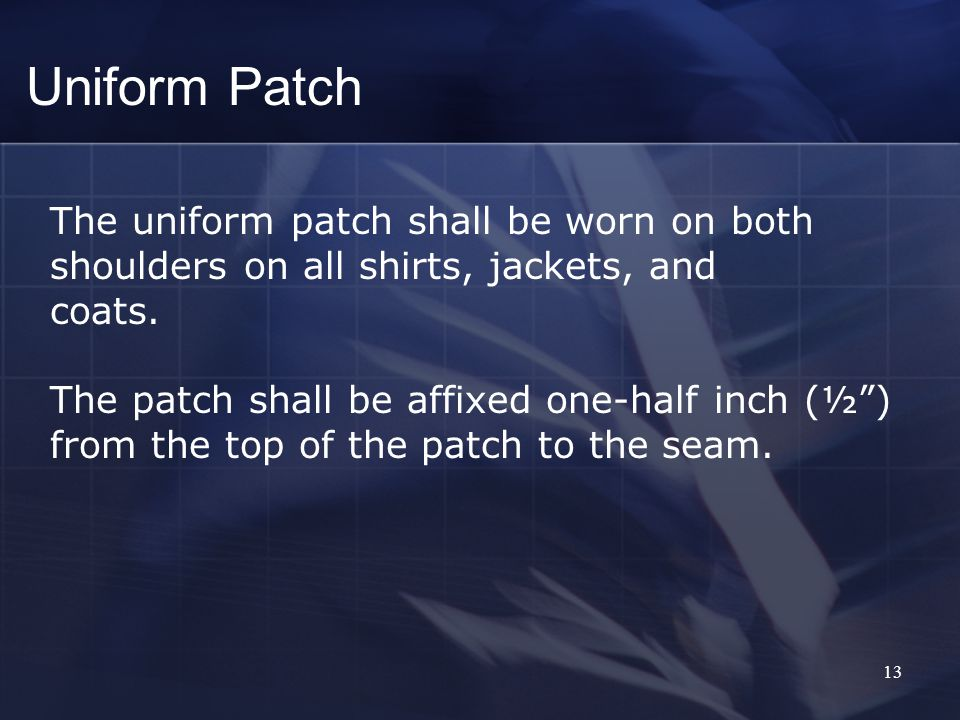 13 The uniform patch shall be worn on both shoulders on all shirts, jackets, and coats.