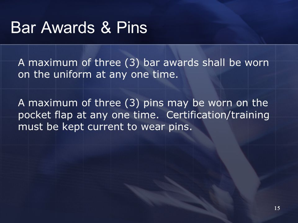 15 A maximum of three (3) bar awards shall be worn on the uniform at any one time.
