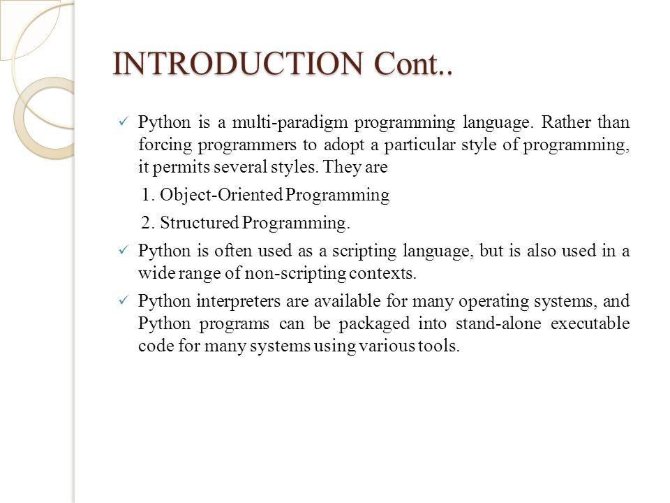 INTRODUCTION Cont.. Python is a multi-paradigm programming language.