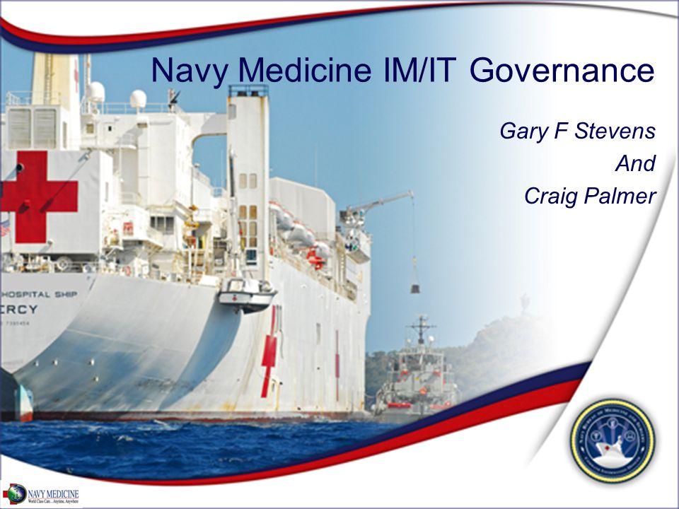 Navy Medicine IM/IT Governance Gary F Stevens And Craig Palmer