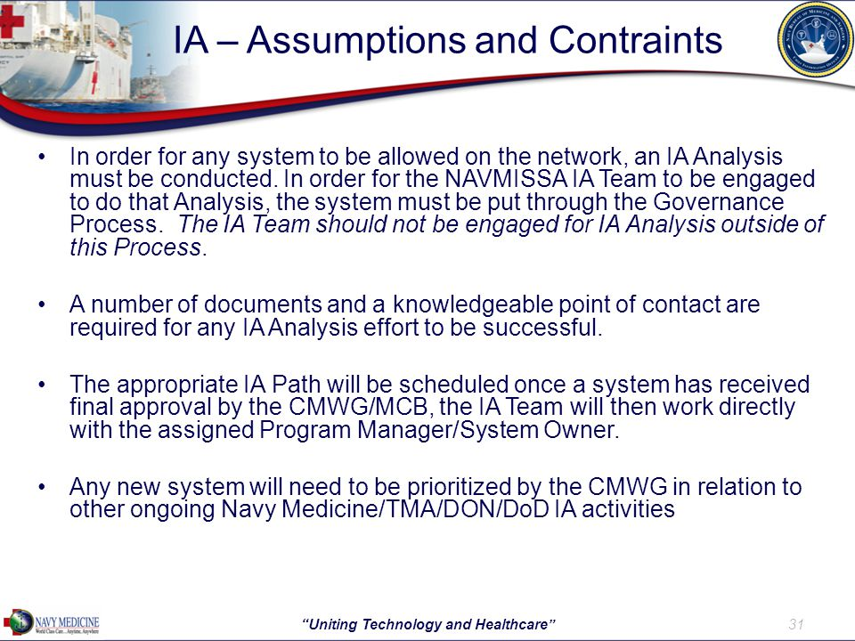 IA – Assumptions and Contraints In order for any system to be allowed on the network, an IA Analysis must be conducted.