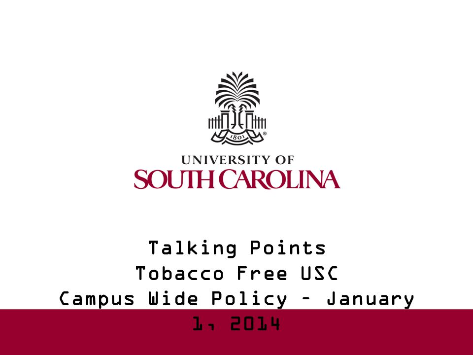 Talking Points Tobacco Free USC Campus Wide Policy – January 1, 2014
