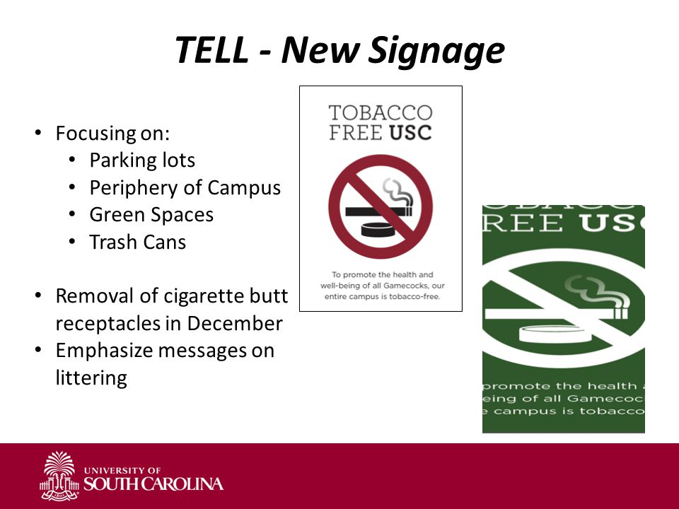 TELL - New Signage Focusing on: Parking lots Periphery of Campus Green Spaces Trash Cans Removal of cigarette butt receptacles in December Emphasize messages on littering
