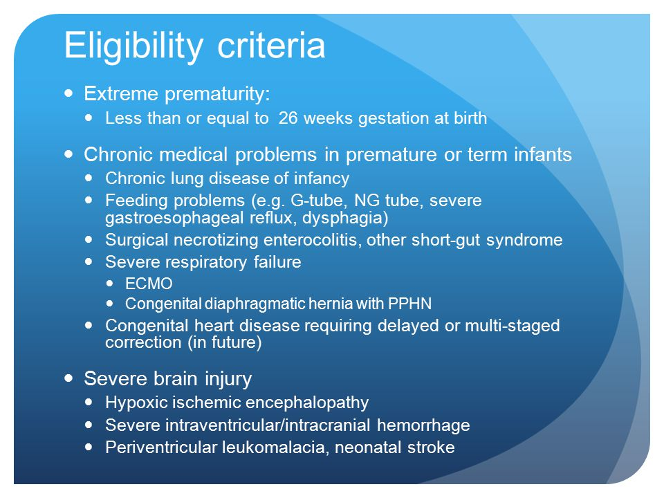 Eligibility criteria Extreme prematurity: Less than or equal to 26 weeks gestation at birth Chronic medical problems in premature or term infants Chro