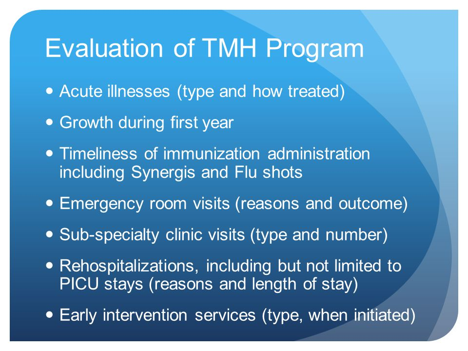 Evaluation of TMH Program Acute illnesses (type and how treated) Growth during first year Timeliness of immunization administration including Synergis