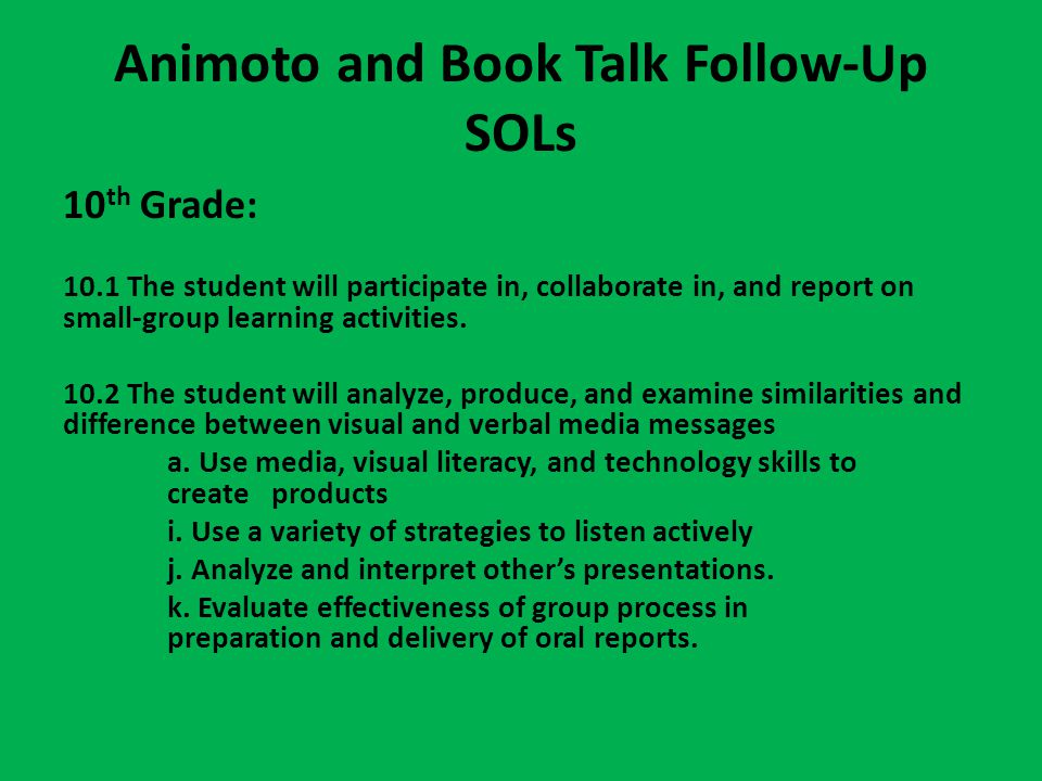 Animoto and Book Talk Follow-Up SOLs 10 th Grade: 10.1 The student will participate in, collaborate in, and report on small-group learning activities.