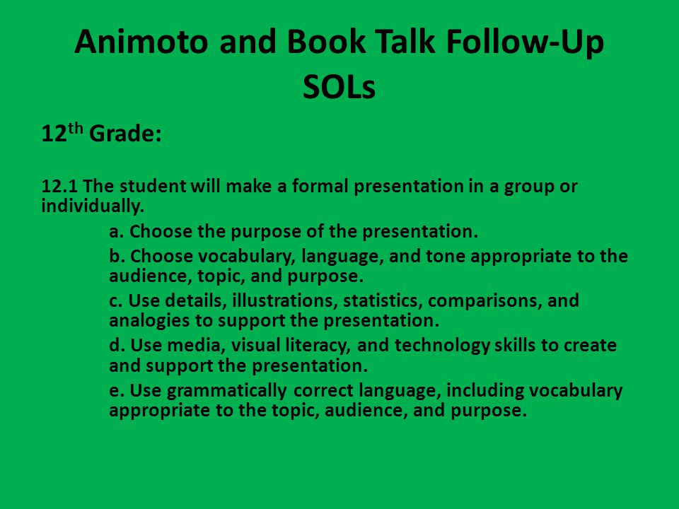 Animoto and Book Talk Follow-Up SOLs 12 th Grade: 12.1 The student will make a formal presentation in a group or individually.