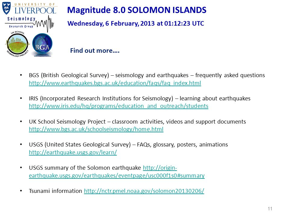 11 Magnitude 8.0 SOLOMON ISLANDS Wednesday, 6 February, 2013 at 01:12:23 UTC Find out more…. BGS (British Geological Survey) – seismology and earthqua