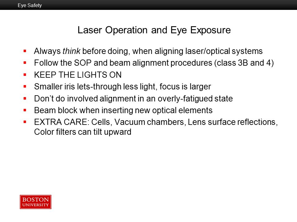  Only use laser eye protection specifically labeled for the type of laser used  Just because it is the right color does not mean it will stop the laser.