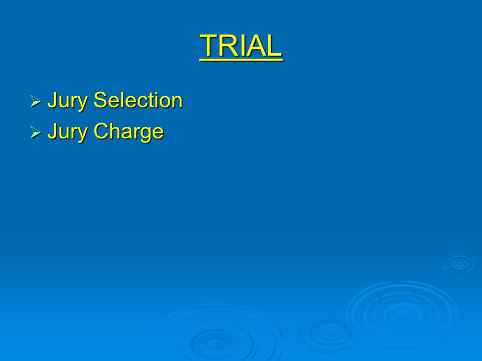 TRIAL  Jury Selection  Jury Charge