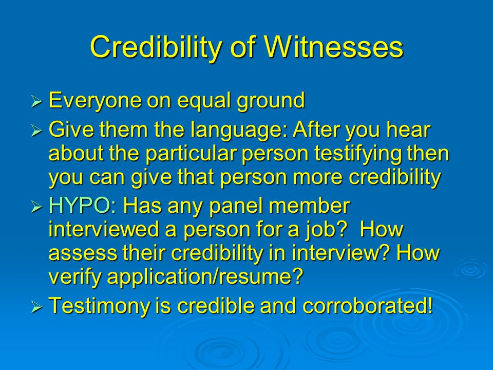 Credibility of Witnesses  Everyone on equal ground  Give them the language: After you hear about the particular person testifying then you can give