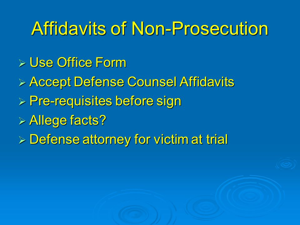 Affidavits of Non-Prosecution  Use Office Form  Accept Defense Counsel Affidavits  Pre-requisites before sign  Allege facts.