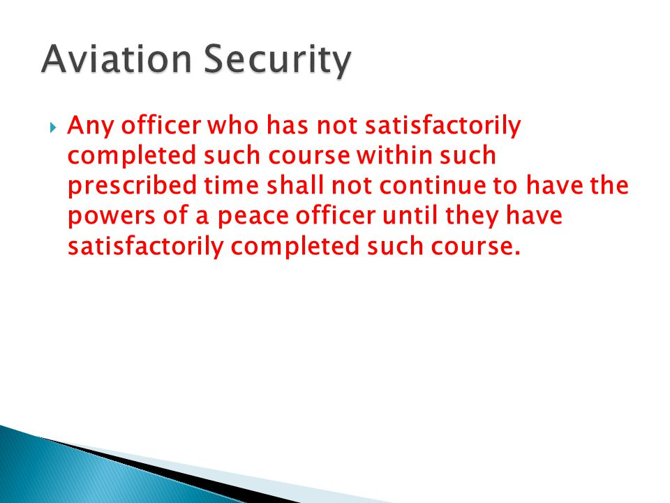  Any officer who has not satisfactorily completed such course within such prescribed time shall not continue to have the powers of a peace officer until they have satisfactorily completed such course.