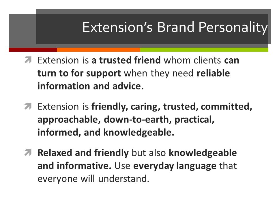 Extension's Brand Personality  Extension is a trusted friend whom clients can turn to for support when they need reliable information and advice.