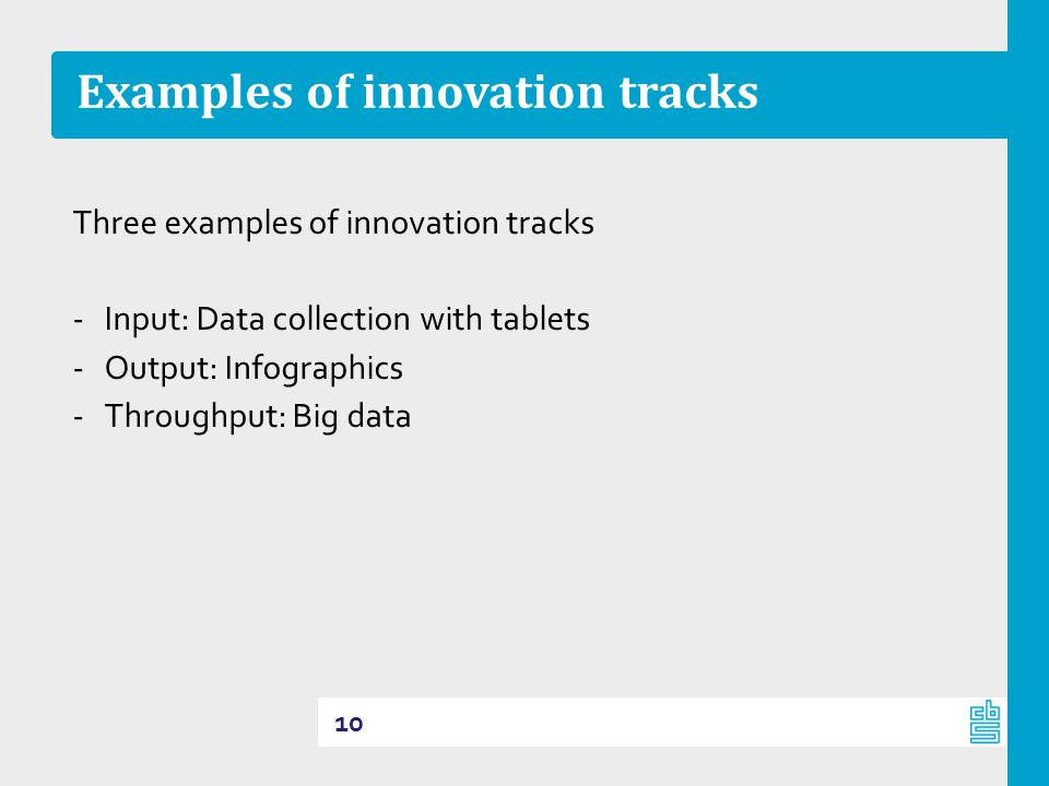 Three examples of innovation tracks -Input: Data collection with tablets -Output: Infographics -Throughput: Big data Examples of innovation tracks 10