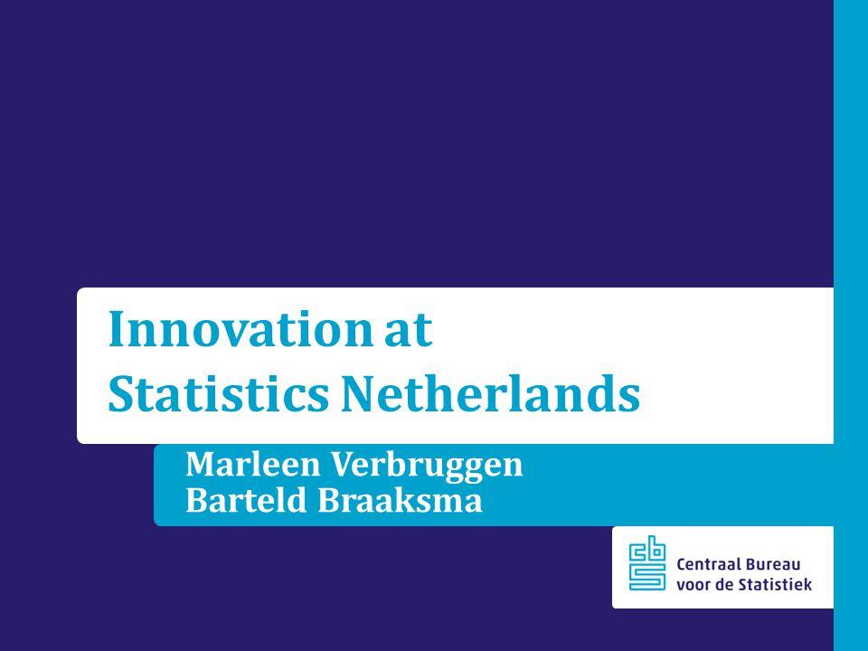 Marleen Verbruggen Barteld Braaksma Innovation at Statistics Netherlands