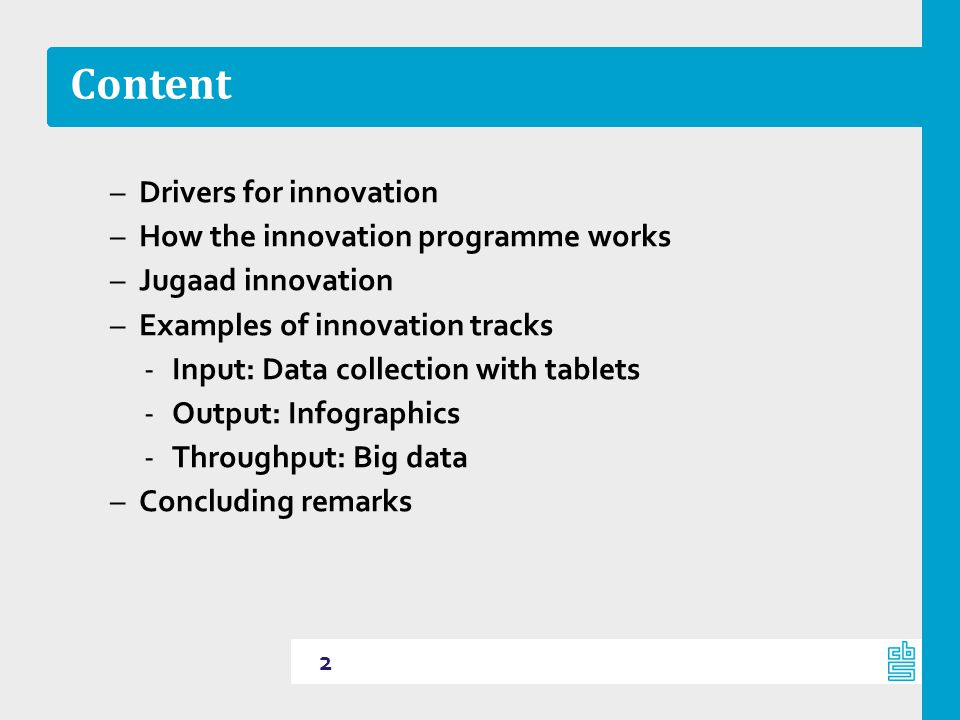 Content –Drivers for innovation –How the innovation programme works –Jugaad innovation –Examples of innovation tracks ‐Input: Data collection with tab