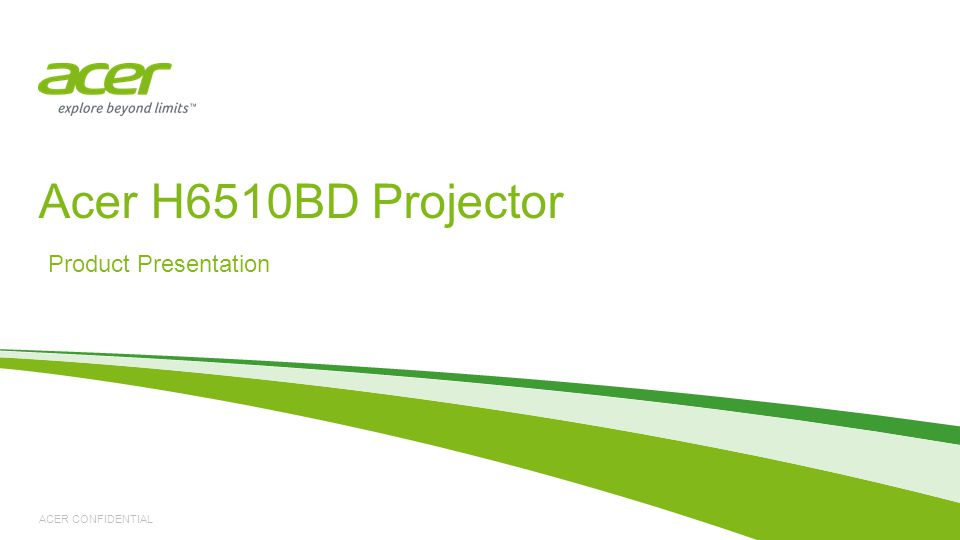 ACER CONFIDENTIAL Product Presentation Acer H6510BD Projector