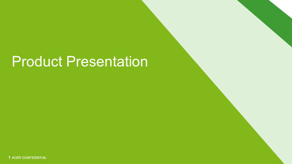 ACER CONFIDENTIAL Product Presentation 1