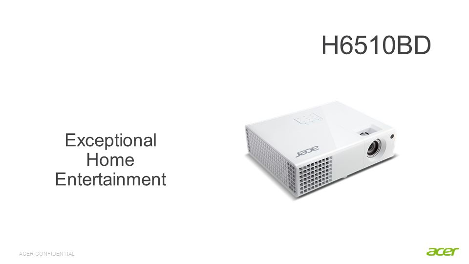 ACER CONFIDENTIAL Acer H6510BD Projector Versatile Connectivity Movie quality projection Smart Technology