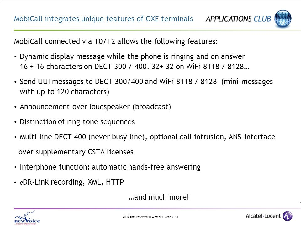 All Rights Reserved © Alcatel-Lucent 2011 MobiCall integrates unique features of OXE terminals MobiCall connected via T0/T2 allows the following featu