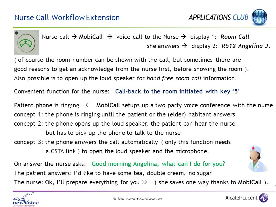 All Rights Reserved © Alcatel-Lucent 2011 Nurse call  MobiCall  voice call to the Nurse  display 1: Room Call she answers  display 2: R512 Angelin