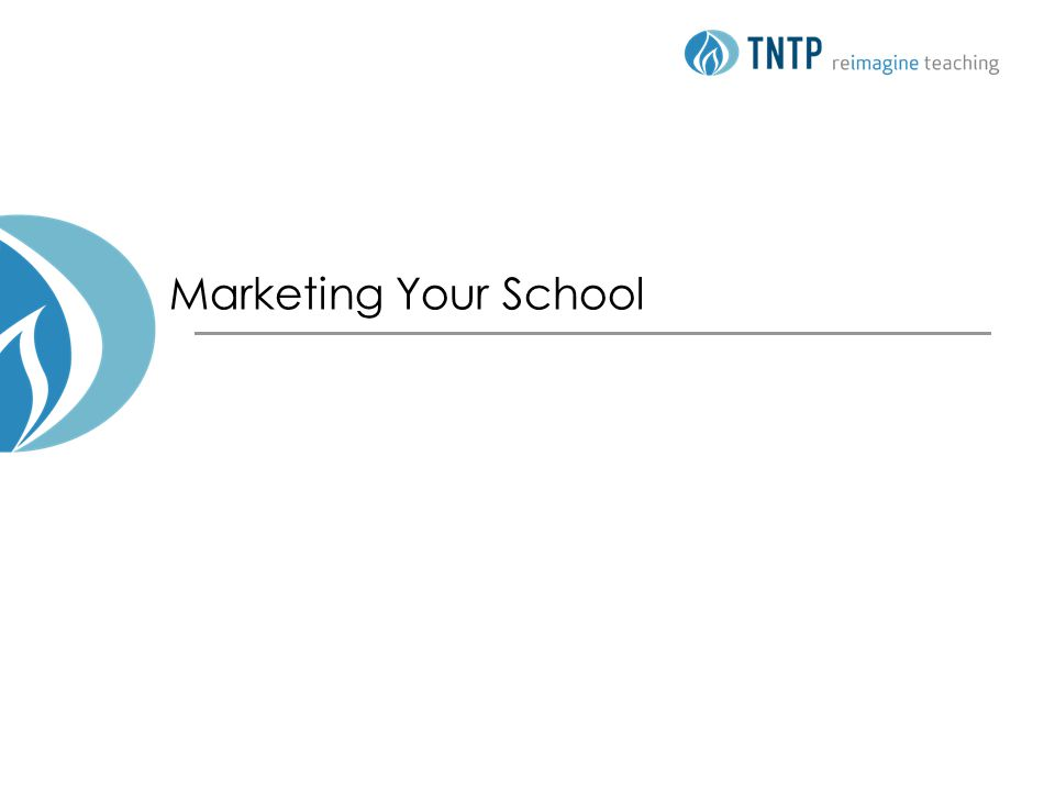 2 © TNTP 2012 Agenda Objectives School marketing 101 Communicating about your school Developing marketing materials: Working session