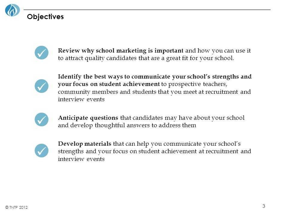 3 © TNTP 2012 Objectives Review why school marketing is important and how you can use it to attract quality candidates that are a great fit for your school.