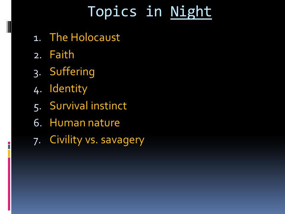 Topics in Night 1.The Holocaust 2. Faith 3. Suffering 4.
