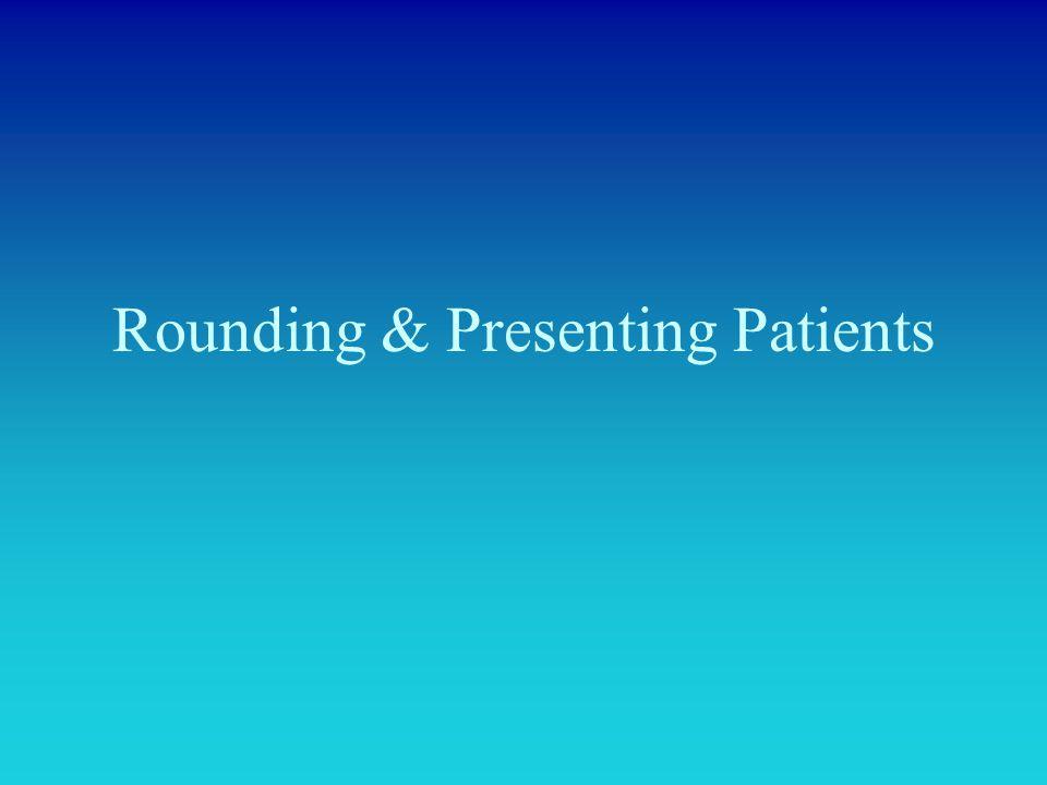 Rounding & Presenting Patients