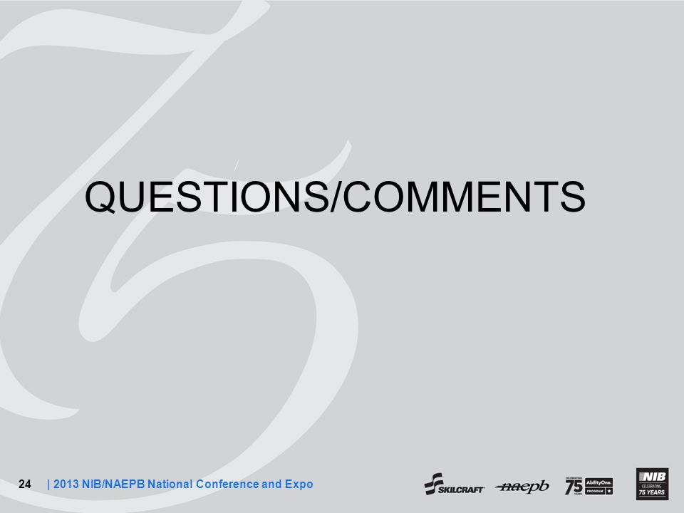 24| 2013 NIB/NAEPB National Conference and Expo QUESTIONS/COMMENTS