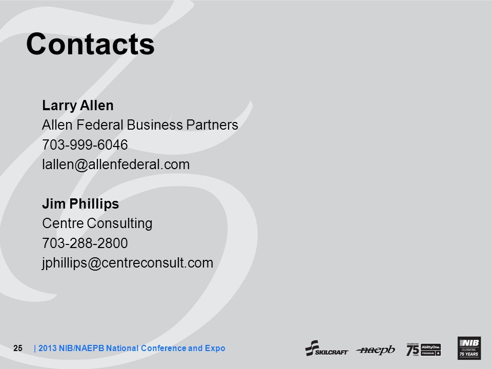 25| 2013 NIB/NAEPB National Conference and Expo Contacts Larry Allen Allen Federal Business Partners 703-999-6046 lallen@allenfederal.com Jim Phillips Centre Consulting 703-288-2800 jphillips@centreconsult.com